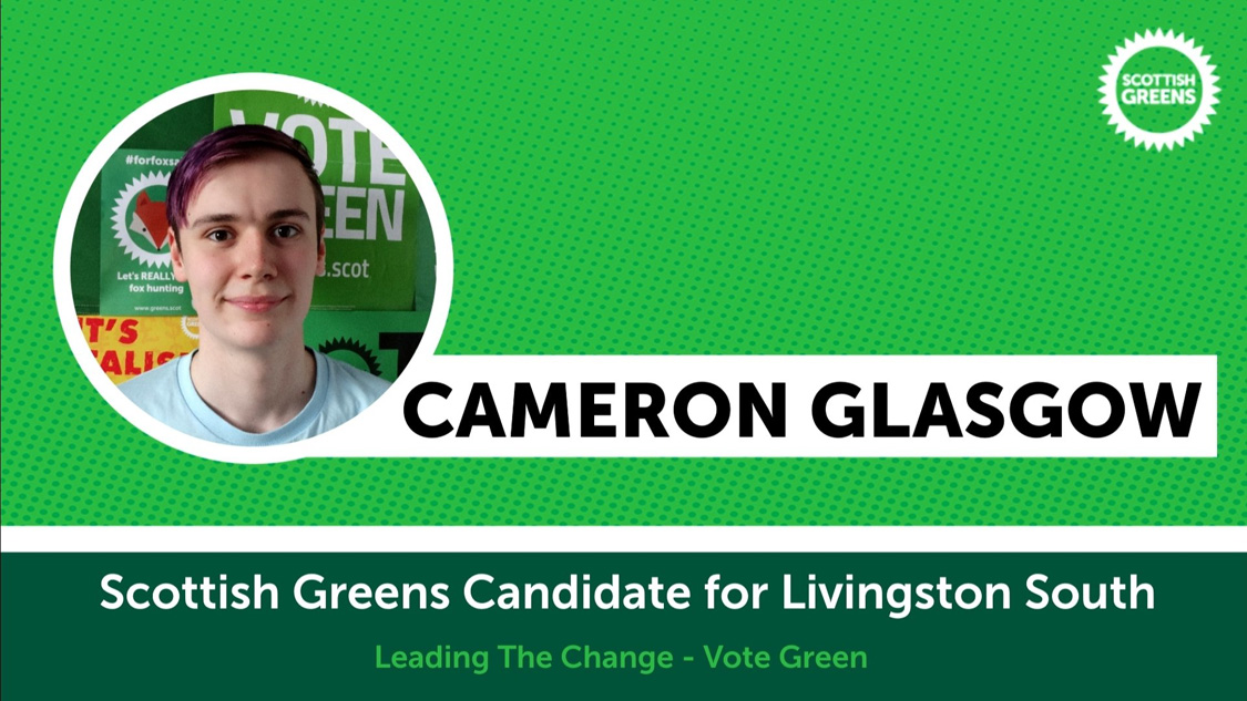 Cameron Glasgow, Scottish Greens Candidate for Livingston South: Leading The Change - Vote Green
