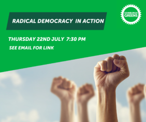 Graphic with photo of raised fists against the sky, the Edinburgh Green Party logo and the words Radical Democracy in Action, Thursday 22nd July, 7:30PM See Email for Link